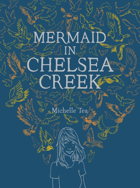 Michelle Tea's MERMAID IN CHELSEA CREEK